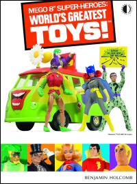Mego 8-inch Super-Heroes: World's Greatest Toys by Benjamin Holcomb